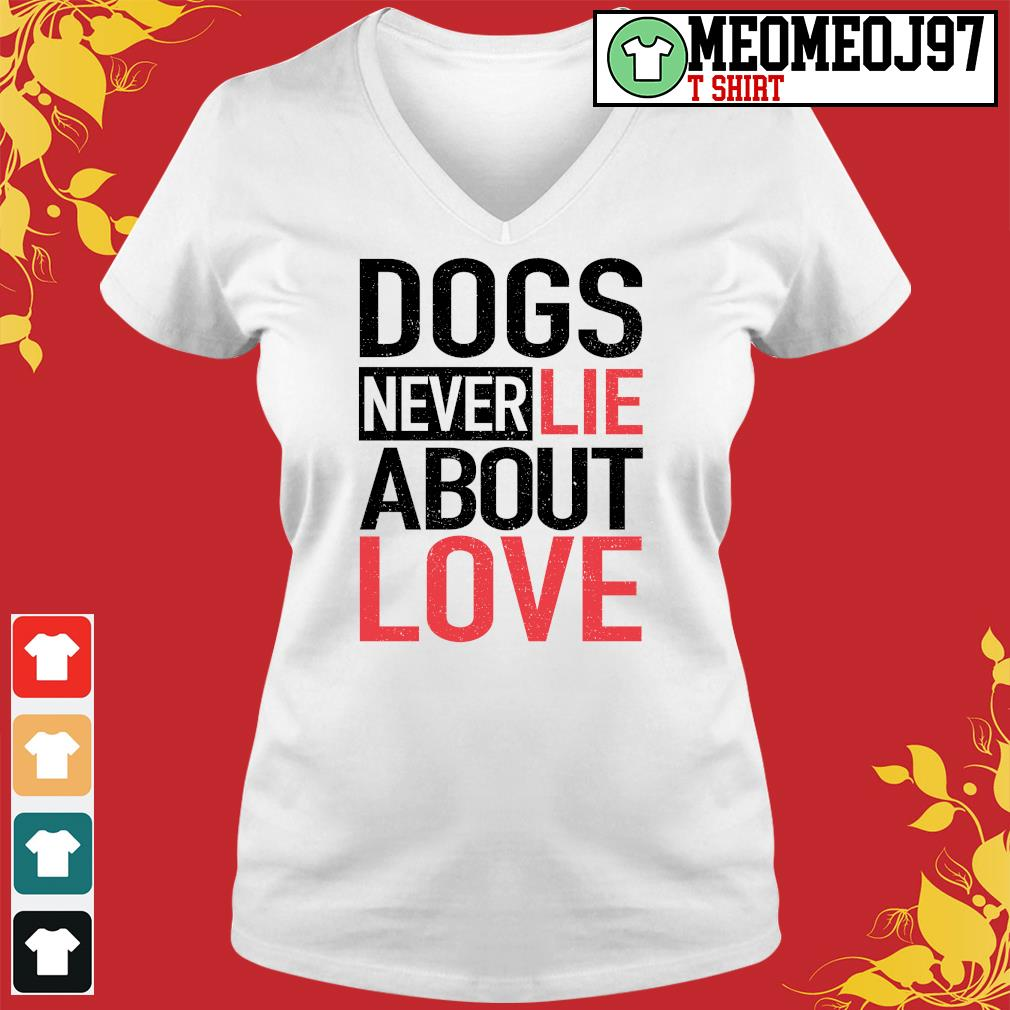 Dogs never lie about love s V-neck-t-shirt