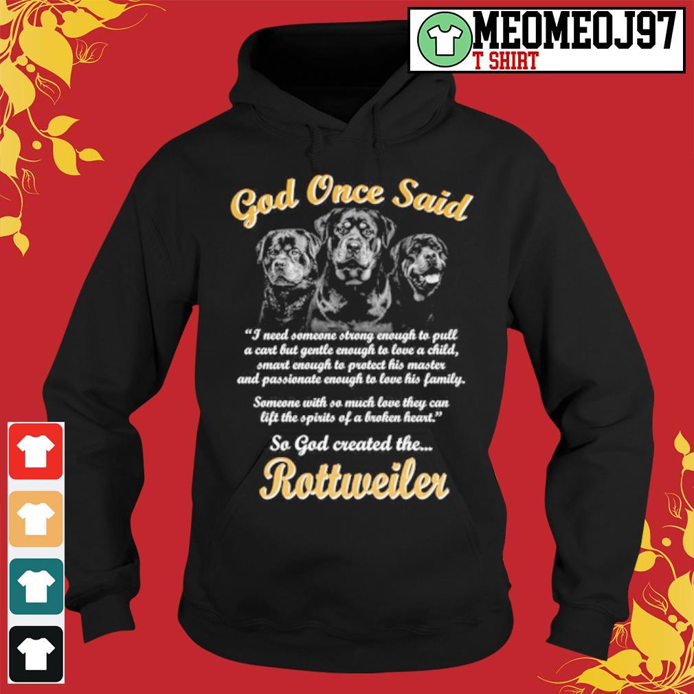 Rottweiler god once said so god created the Rottweiler s Hoodie