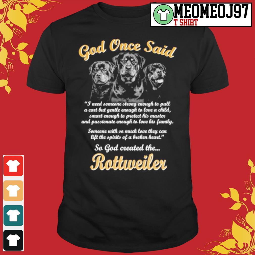 Rottweiler god once said so god created the Rottweiler shirt