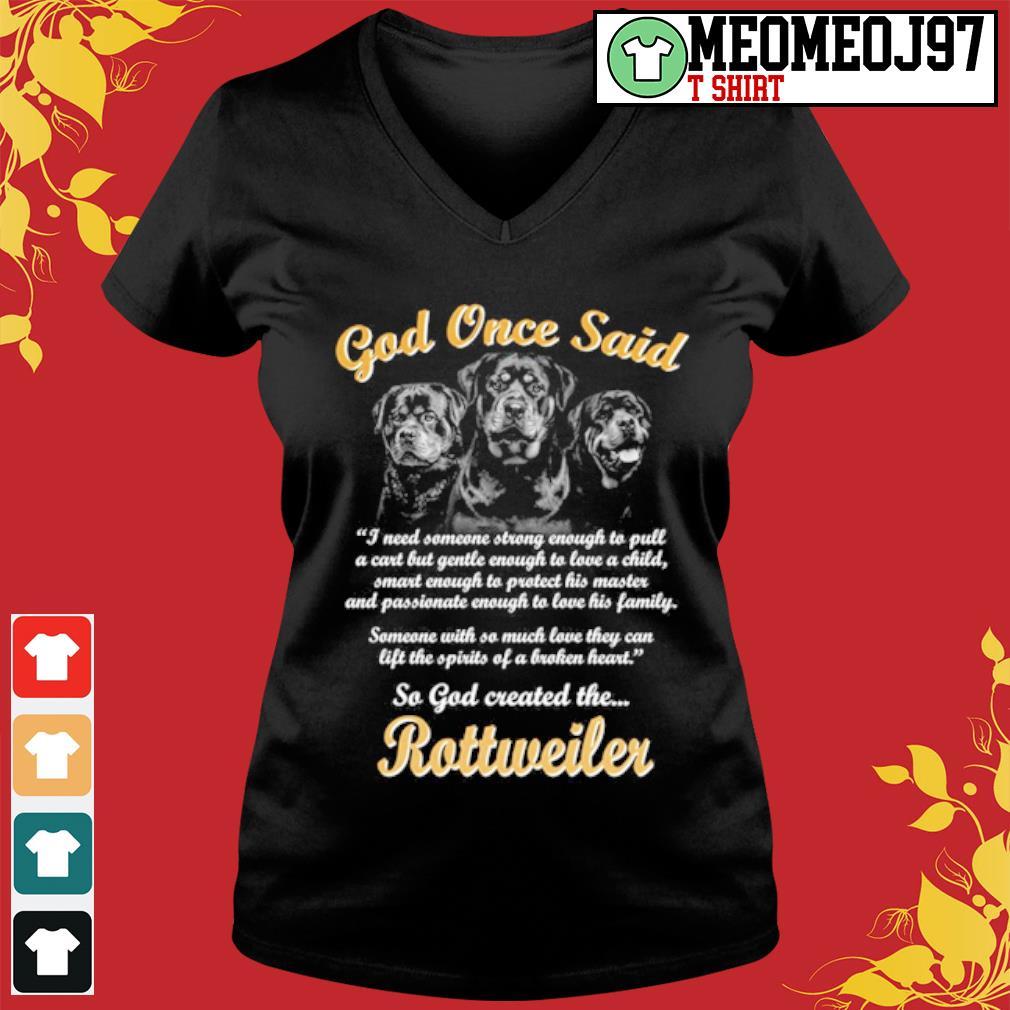 Rottweiler god once said so god created the Rottweiler s V-neck-t-shirt