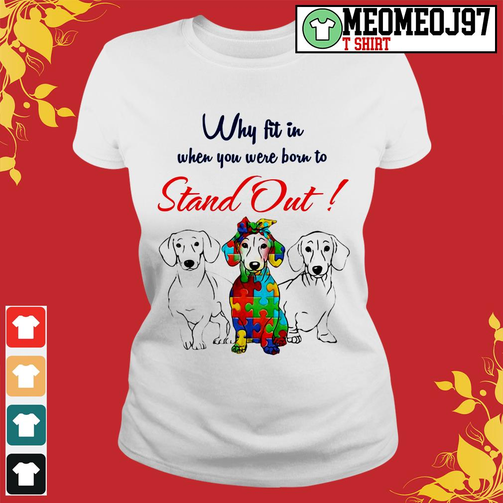 Dogs why fit in when you were born to stand out Ladies tee
