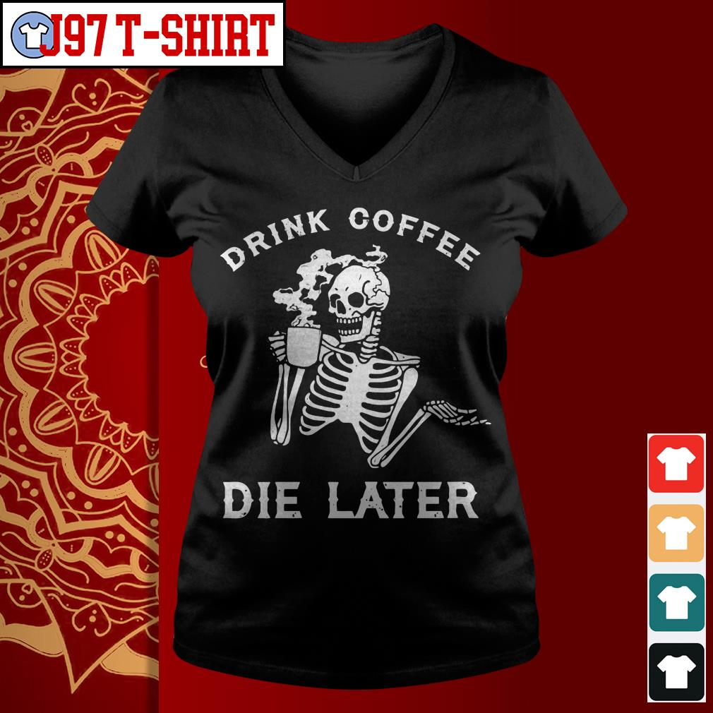 Drink coffee die later V-neck t-shirt