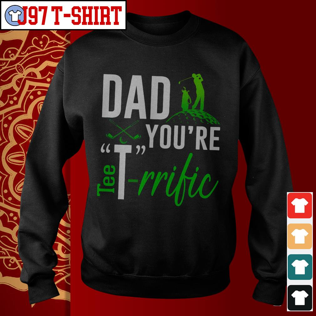 Golf Dad you're tee-rrific Sweater