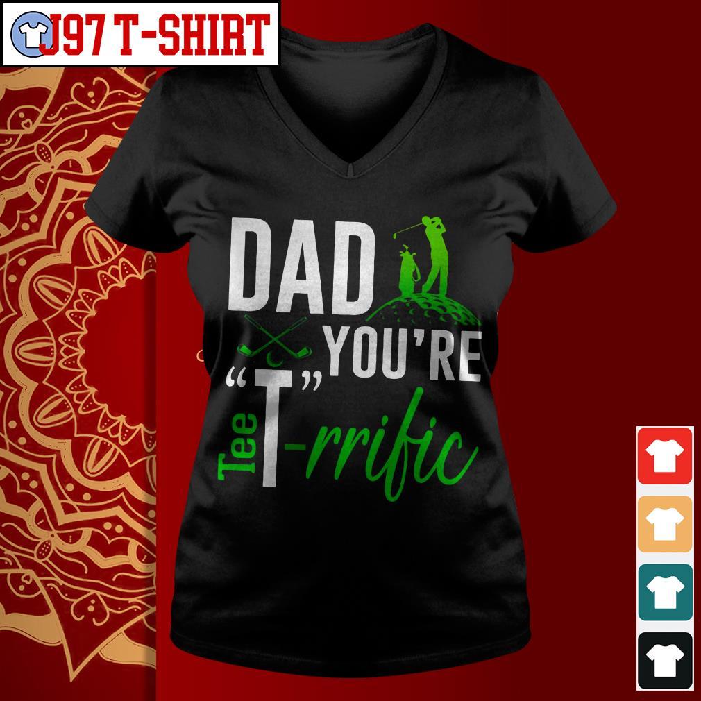 Golf Dad you're tee-rrific V-neck t-shirt